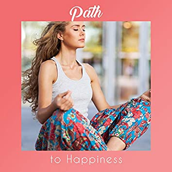 Path to Happiness: Music Background for Meditation, which gives an Optimistic View of the World, Positive Thinking, Boosts Happiness and Satisfaction with Life