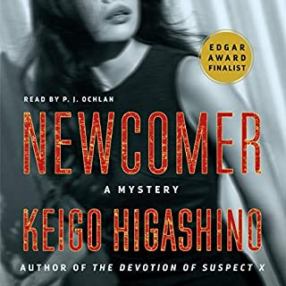 Newcomer     A Mystery              By:                                                                                                                                 Keigo Higashino                               Narrated by:                                                                                                                                 P. J. Ochlan                      Length: 9 hrs and 38 mins     68 ratings     Overall 4.3