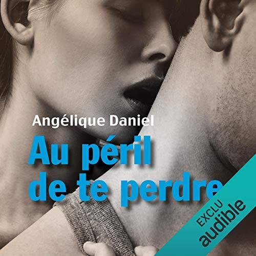 Au péril de te perdre                   De :                                                                                                                                 Angélique Daniel                               Lu par :                                                                                                                                 Flora Brunier                      Durée : 17 h et 31 min     250 notations     Global 4,6