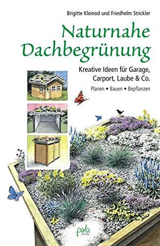 Naturnahe Dachbegrünung: Kreative Ideen für Garage, Carport, Laube & Co. Planen, Bauen, Bepflanzen