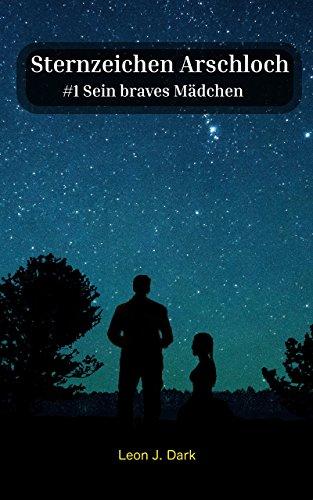 Sternzeichen Arschloch: #1 Sein braves Mädchen