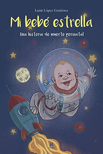Mi bebé estrella. Una historia de muerte perinatal: 1 (Memorias de vida)