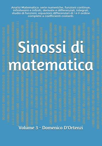 Sinossi di matematica: (Volume 3). Analisi Matematica: serie numeriche, funzioni continue, infinitesimi e infiniti, derivate e differenziali, ... complete a coefficienti costanti.: Vol. 3