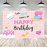 5×3ft Pink Girls Baking Happy Birthday Backdrop Kitchen Cake Let's Mix Things Up Party Banner Decorations Girls Cooking Baking Theme Photography Background Photo Booth Props