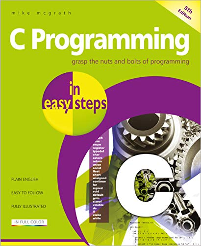 C Programming in easy steps, 5th edition - updated to cover the GNU...