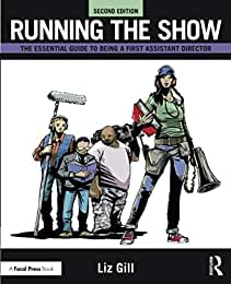 Running the Show: The Essential Guide to Being a First Assistant Director from Focal Press and Routledge