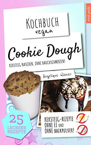 Cookie Dough | Kochbuch Vegan: Keksteig naschen, ohne Bauchschmerzen | Cookie Dough Rezepte zum Selbermachen
