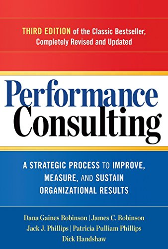 Compare Textbook Prices for Performance Consulting: A Strategic Process to Improve, Measure, and Sustain Organizational Results 3 Edition ISBN 9781626562295 by Robinson, Dana Gaines,Robinson, James C.,Phillips, Jack J.,Phillips, Patricia Pulliam