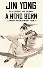 A Hero Born: Volume I of The Condor Heroes by Jin Yong (2017-01-26)
