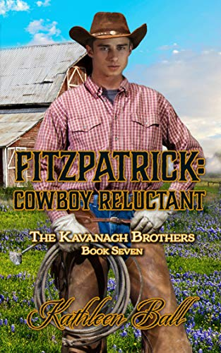 Fitzpatrick: Cowboy Reluctant: Christian Historical Western (The Kavanagh Brothers Book 7) by [Kathleen Ball]