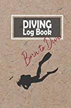Born to Dive Diving Log Book: Scuba diving log book tracker and record 100 dives with emergency contacts craft paper cover, diver's journal for trainer, instructor, dive master and diving lover