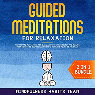 Guided Meditations for Relaxation: 2 in 1 Bundle     The Ultimate Meditations for Sleep, Anxiety, Stress Relief, and Healing, from Fidgety to Deep Relaxation Now Using the Power of the Brain              By:                                                                                                                                 Mindfulness Habits Team                               Narrated by:                                                                                                                                 Rachelle Stone                      Length: 6 hrs and 12 mins     4 ratings     Overall 5.0
