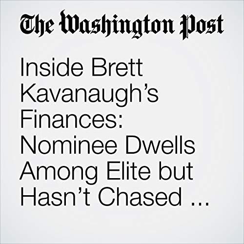 Inside Brett Kavanaugh's Finances: Nominee Dwells Among Elite but Hasn't Chased Riches copertina