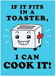 IF IT FITS IN A TOASTER, I CAN COOK IT! - Original Artwork Fridge MAGNET