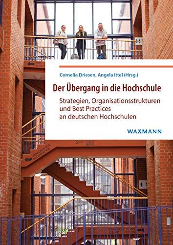 Der Ãœbergang in die Hochschule: Strategien, Organisationsstrukturen und Best Practices an deutschen Hochschulen