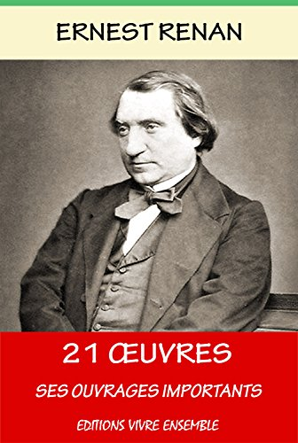 21 Oeuvres d'Ernest Renan - Annoté - Enrichi d'une Biographie complète d'Ernest Renan: Ses Ouvrages Importants (French Edition)