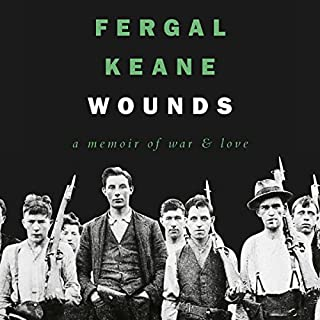 Wounds     A Memoir of War and Love              By:                                                                                                                                 Fergal Keane                               Narrated by:                                                                                                                                 David McFetridge                      Length: 10 hrs and 15 mins     29 ratings     Overall 4.7