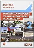 Scienze della navigazione, struttura e conduzione del mezzo aereo. Per gli Ist. tecnici aeronautici. Con espansione online (Vol. 2)
