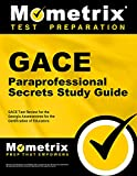 GACE Paraprofessional Secrets Study Guide: GACE Test Review for the Georgia Assessments for the Certification of Educators