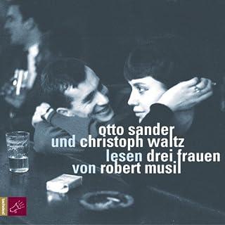 Drei Frauen                   Autor:                                                                                                                                 Robert Musil                               Sprecher:                                                                                                                                 Otto Sander,                                                                                        Christoph Waltz                      Spieldauer: 3 Std. und 35 Min.     22 Bewertungen     Gesamt 3,9