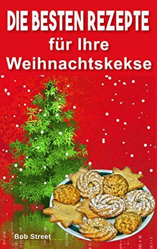 Die besten Rezepte: für Ihre Weihnachtskekse