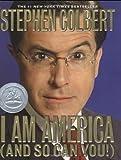 I Am America by Colbert, Stephen [Hardcover]