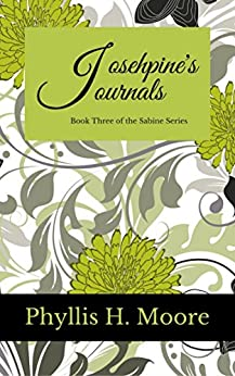 Josephine's Journals: Book Three of the Sabine Series by [Phyllis H. Moore]