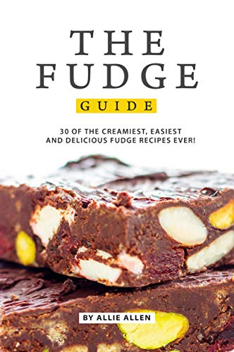 The Fudge Guide: 30 of the Creamiest, Easiest and Delicious Fudge Recipes Ever! (English Edition)