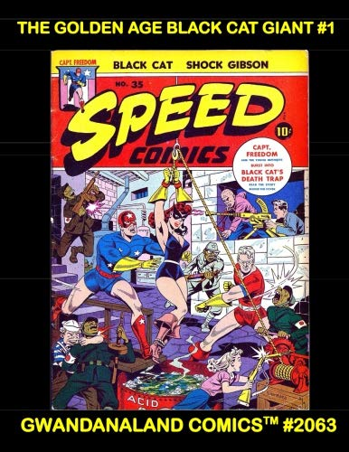 The Golden Age Black Cat Giant #1: Gwandanaland Comics #2063 --- The Exciting Golden Age Feline Crimefighter in Action!  This Book: Her Stories From Pocket Comics, Speed Comics, and Black Cat #1-9