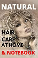 Natural Hair Care at Home: Hair Care Recipes And Secrets For Beauty, Growth, Shine, Repair and Styling. & Notebook.