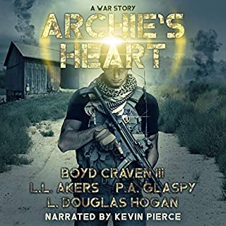 Archie's Heart     A War Story              By:                                                                                                                                 P. A. Glaspy,                                                                                        L. L. Akers,                                                                                        Boyd Craven III,                   and others                          Narrated by:                                                                                                                                 Kevin Pierce                      Length: 5 hrs and 36 mins     78 ratings     Overall 4.5