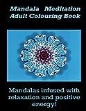 Mandala infused with relaxation and positive energy!: Mandala Meditation Adult Colouring Book