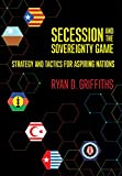 Secession and the Sovereignty Game: Strategy and Tactics for Aspiring Nations