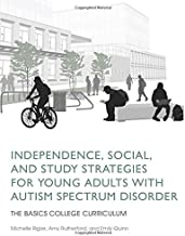Independence, Social, and Study Strategies for Young Adults with Autism Spectrum Disorder (The BASICS College Curriculum)