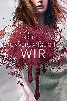 UNVERGÄNGLICH wir (The Curse 3) (German Edition) by [Emily Bold]