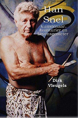 Han Snel: Kunstenaar, Avonturier en Levensgenieter