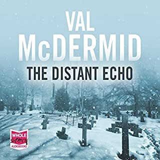 The Distant Echo                   By:                                                                                                                                 Val McDermid                               Narrated by:                                                                                                                                 Tom Cotcher                      Length: 14 hrs and 11 mins     2,163 ratings     Overall 4.5