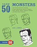 Draw 50 Monsters: The Step-By-Step Way to Draw Creeps, Superheroes, Demons, Dragons, Nerds...