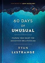 60 Days of Unusual: Prepare Your Heart for Uncommon Breakthrough