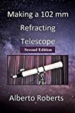 Making a 102 mm Refracting Telescope (Second Edition) (English Edition)