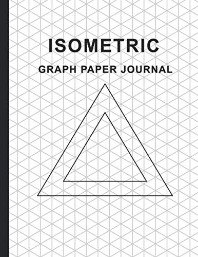 Isometric Graph Paper Journal: Graph Paper Architecture 1/4' Equilateral Triangle For 3d Design Designer Paper Pad, Technical Drawing Notebook 200 Pages
