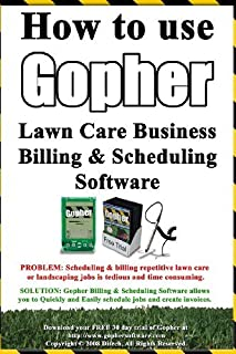 How To Use Gopher Lawn Care Business Billing & Scheduling Software.: Learn How To Manage Your Lawn Care And Landscaping Business Easier With This Powerful Software. by Steve Low (2008-08-22)