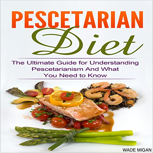 Pescetarian Diet: The Ultimate Guide for Understanding Pescetarianism and What You Need to Know Titelbild