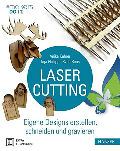 Download Lasercutting: Eigene Designs Erstellen, Schneiden Und Gravieren (#makers DO IT) 