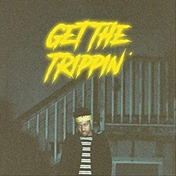 Get the Trippin'