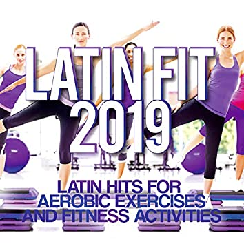Latin Fit 2019 - Latin Hits For Aerobic Exercises And Fitness Activities.