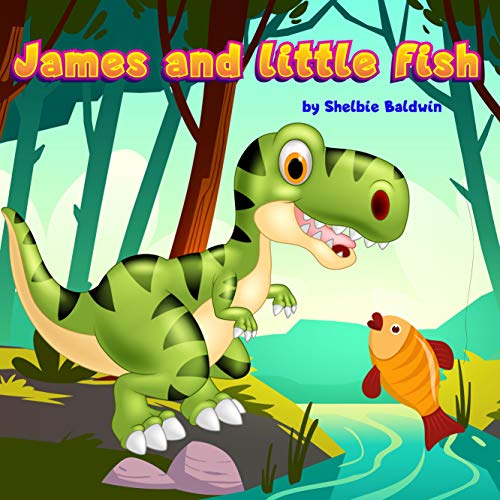 James and little fish: Tyrannosaurus Rex Dinosaur Book for kids age 2-6 years old (James the dinosaur 1) (English Edition)