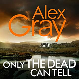 Only the Dead Can Tell                   By:                                                                                                                                 Alex Gray                               Narrated by:                                                                                                                                 Joe Dunlop                      Length: 12 hrs and 10 mins     55 ratings     Overall 4.4
