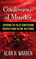 Confession of Murder; Exposing the False Confessions Created from the Mr. Big Stings