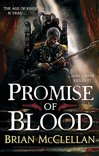 Promise of Blood: Book 1 in the Powder Mage trilogy: The Powder Mage Trilogy 1